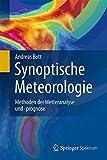 Synoptische Meteorologie: Methoden der Wetteranalyse und -prognose - Andreas Bott