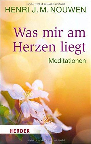 Was mir am Herzen liegt: Meditationen (HERDER spektrum)