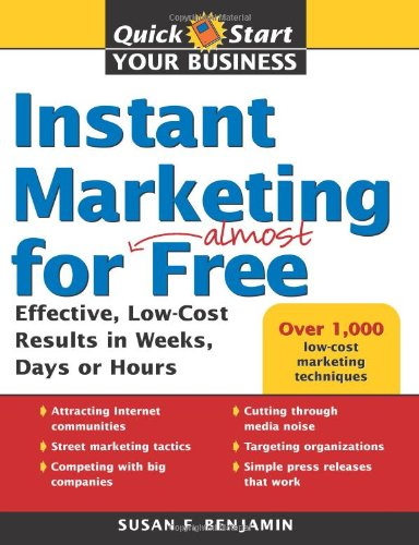 Instant Marketing for Almost Free: Effective, Low-cost Results in Weeks, Days or Hours (Quick Start Your Business)