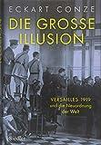 Die große Illusion: Versailles 1919 und die Neuordnung der Welt - Eckart Conze