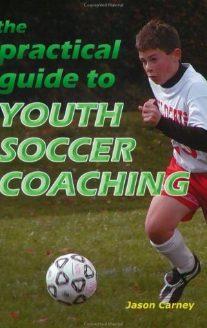 The Practical Guide to Youth Soccer Coaching by Jason Carney (2003-10-02)