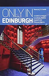 Only In Edinburgh: A Guide to Unique Locations, Hidden Corners & Unusual Objects (Only in Guides)