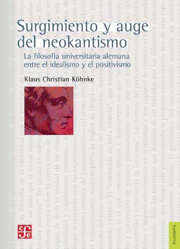 Surgimiento y auge del neokantismo. La filosofía universitaria alemana entre el idealismo y el positivismo (Filosofia) por Klaus Christian Köhnke