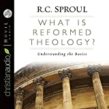 What is Reformed Theology?: Understanding the Basics by R. C. Sproul (2009-10-01)