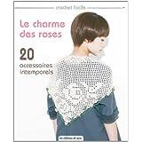 Le charme des roses : 20 accessoires intemporels (Crochet facile)