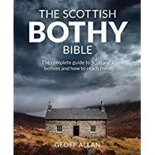 Scottish Bothy Bible: The complete guide to Scotland s bothies and how to reach them (English Edition)