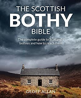 Scottish Bothy Bible: The complete guide to Scotland s bothies and how to reach them by [Allan, Geoff]