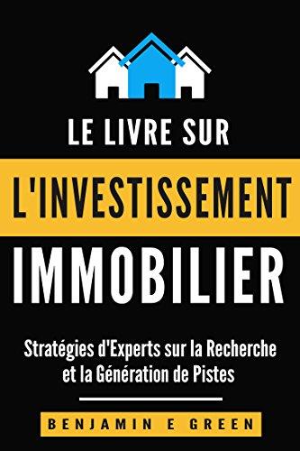 Investissement Immobilier: Stratégies d'Experts sur la Recherche et la Génération de Pistes par Benjamin E Green