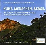 KÜHE. MENSCHEN. BERGE.: Die 46 Alpen von Bad Hindelang im Allgäu. Immaterielles Kulturerbe in Bayern - Martin Kluger