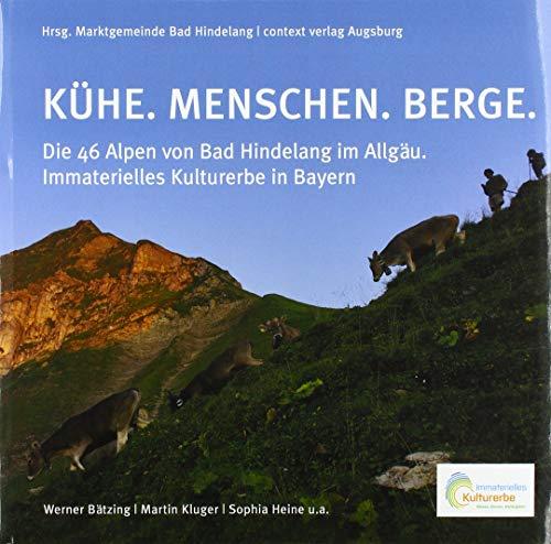 KÜHE. MENSCHEN. BERGE.: Die 46 Alpen von Bad Hindelang im Allgäu. Immaterielles Kulturerbe in Bayern
