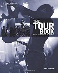 The Tour Book: How to Get Your Music on the Road by Andy Reynolds (2007-07-03)