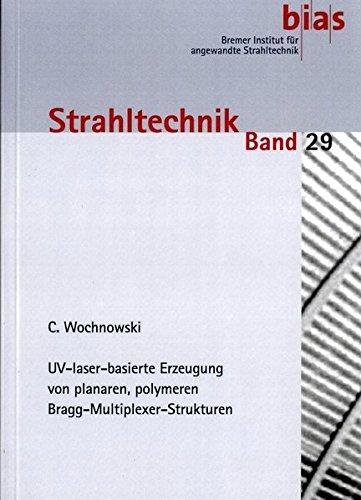 UV-laser-basierte Erzeugung von planaren, polymeren Bragg-Multiplexer-Strukturen (Strahltechnik)