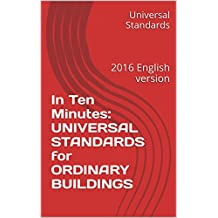 In Ten Minutes: UNIVERSAL STANDARDS for ORDINARY BUILDINGS: 2016 English version (English Edition)