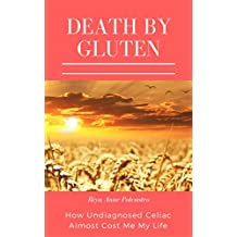 Death by Gluten: How Undiagnosed Celiac Almost Cost Me My Life