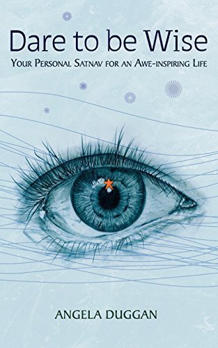 Dare to be Wise: Your Personal Satnav for an Awe-inspiring life by Angela Duggan (2008-09-05)