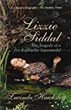 Lizzie Siddal: The Tragedy of a Pre-Raphaelite Supermodel by Lucinda Dickens Hawksley (2013) Paperback