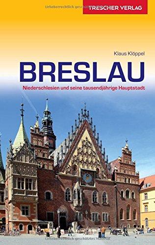 Reiseführer Breslau: Niederschlesien und seine tausendjährige Hauptstadt (Trescher-Reihe Reisen)