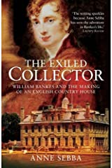 The Exiled Collector: William Bankes and the Making of an English Country House Paperback