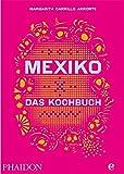 Mexiko-Das Kochbuch: Die Bibel der mexikanischen Küche - Margarita Carrillo Arronte