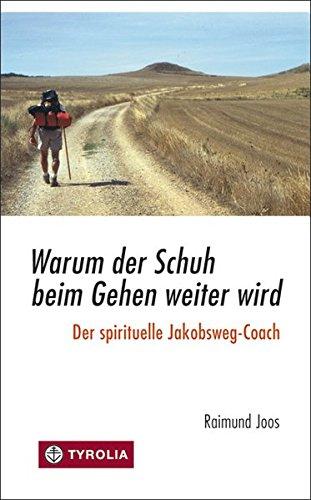 Preisvergleich Produktbild Warum der Schuh beim Gehen weiter wird: Der spirituelle Jakobsweg-Coach