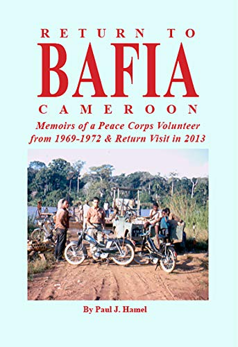 Return to Bafia, Cameroon: Memoirs of a Peace Corps Volunteer from 1969-1972 & Return Visit in 2013 (English Edition)
