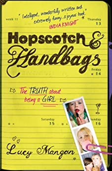 Hopscotch & Handbags: The Truth about Being a Girl by [Mangan, Lucy]