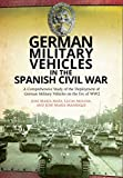 German Military Vehicles in the Spanish Civil War: A Comprehensive Study of the Deployment of German Military Vehicles on the Eve of WW2