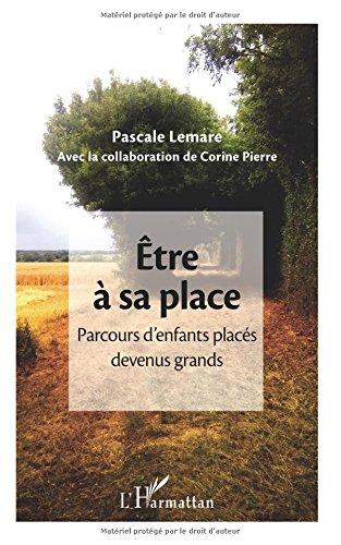 Être à sa place: Parcours d'enfants placés devenus grands par Pascale Lemare