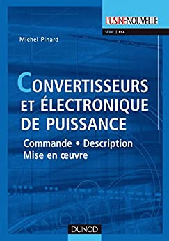 Convertisseurs et électronique de puissance : Commande, description, mise en oeuvre - Applications avec Labview (Électrotechnique) par [Pinard, Michel]