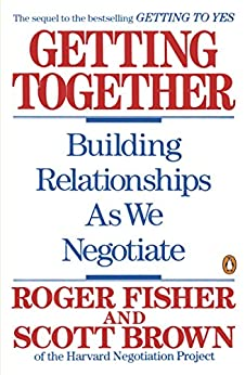 Getting Together: Building Relationships As We Negotiate by [Fisher, Roger, Brown, Scott]