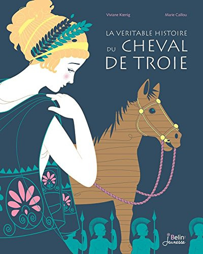 véritable histoire du cheval de Troie (La) / Marie Caillou |
