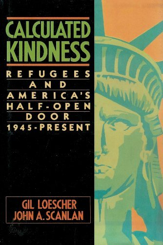 Calculated Kindness: Refugees and the Half-open Door, 1945 to the Present