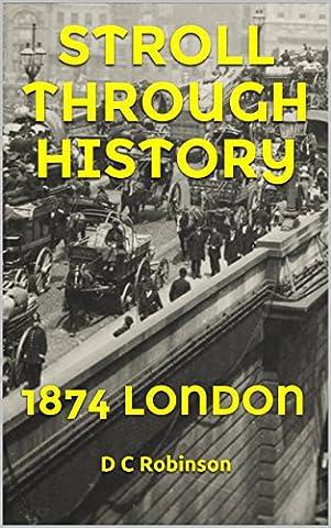 STROLL THROUGH HISTORY: 1874 LONDON