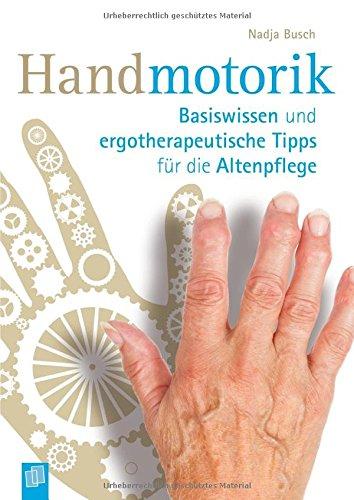 Handmotorik: Basiswissen und ergotherapeutische Tipps für die Altenpflege