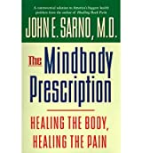 The Mindbody Prescription: Healing the Body, Healing the Pain Sarno, John E ( Author ) Apr-01-1998 Hardcover