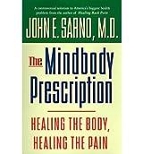 [The Mindbody Prescription: Healing the Body, Healing the Pain [ THE MINDBODY PRESCRIPTION: HEALING THE BODY, HEALING THE PAIN ] By Sarno, John E ( Author )Apr-01-1998 Hardcover