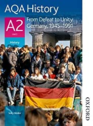AQA History A2 Unit 3 From Defeat to Unity: Germany, 1945-1991 (Aqa A2 History)