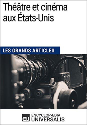 Théâtre et cinéma aux États-Unis (Les Grands Articles): (Les Grands Articles d'Universalis) par Encyclopaedia Universalis