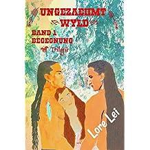 Ungezaehmt (Wyld) Band 1: Begegnung (Trilogie) (Wyld Ungezaehmt (Indianerroman Trilogie))