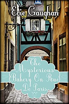 The Mysterious Bakery On Rue De Paris by [Gaughan, Evie]