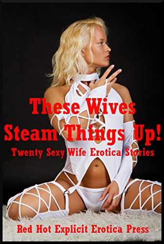 These Wives Steam Things Up Twenty Sexy Wife Erotica Stories By Karla Sweet