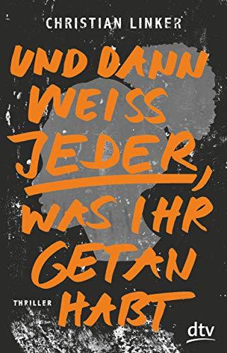Buchseite und Rezensionen zu 'Und dann weiß jeder, was ihr getan habt: Roman' von Christian Linker