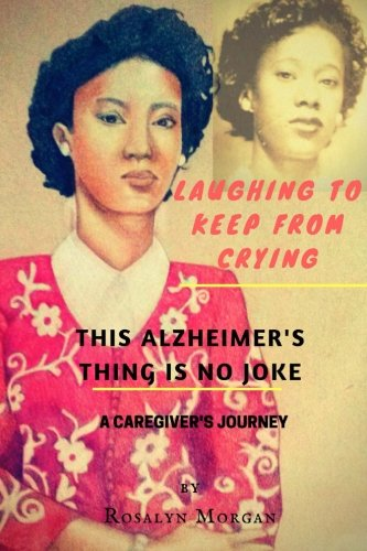 Laughing to Keep from Crying, This Alzheimer's Thing Is No Joke: A Caregiver's Journey