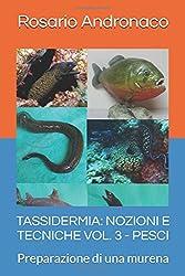 TASSIDERMIA: NOZIONI E TECNICHE VOL. 3 - PESCI: Preparazione di una murena