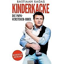Kinderkacke - Die Papa-Versteher-Bibel: Der Bestseller aus Holland