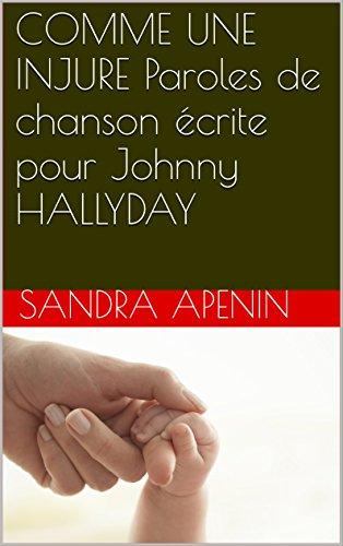 COMME UNE INJURE Paroles de chanson écrite pour Johnny HALLYDAY par Sandra apenin