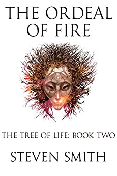 The Ordeal of Fire (The Tree of Life Book 2) by [Smith, Steven]