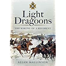 [Light Dragoons: The Making of a Regiment] (By: Allan Mallinson) [published: September, 2012]