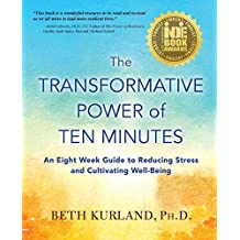 The Transformative Power of Ten Minutes: An Eight Week Guide to Reducing Stress and Cultivating Well-Being
