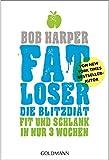 FATLoser - Die Blitzdiät: Fit und schlank in nur 3 Wochen - Vom New York Times Bestsellerautor (German Edition)